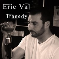 Tragedy — Eric Val