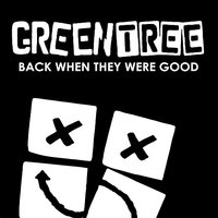 Back When They Were Good — Greentree