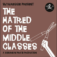 The Hatred  of the Middle Classes — Sly & Reggie