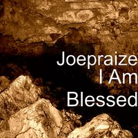 I Am Blessed — JOEPRAIZE