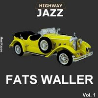Highway Jazz - Fats Waller, Vol. 1 — Fats Waller