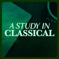 A Study in Classical — Classical Study Music & Exam Study Classical Music, Classical Music for Relaxation and Meditation Academy, Classical Ballet Music Academy|Classical Music for Relaxation and Meditation Academy|Classical Study Music & Exam Study Classical Music, Classical Ballet Music Academy