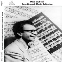 Dave Brubeck Music Collection — Dave Brubeck, The Dave Brubeck Quartet, Dave Brubeck Quartet, Dave Brubeck