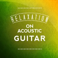 Relaxation on Acoustic Guitar — Relajacion y Guitarra Acustica