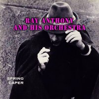 Spring Caper — Ray Anthony & His Orchestra