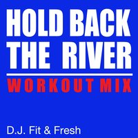 Hold Back the River — D.J. Fit & Fresh