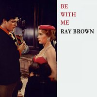 Be With Me — Ray Brown