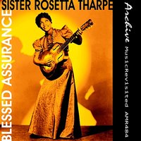 Blessed Assurance — Sister Rosetta Tharpe with The Rosettes & Organ Accompaniment
