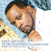 Praise the Name of Jesus — Greg Mitchell & Greater Richmond Fellowship Choir