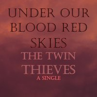 Under Our Blood Red Skies — The Twin Thieves