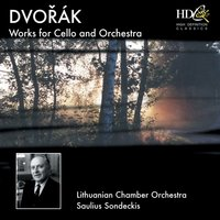 Dvorák: Works for Cello and Orchestra — Lithuanian Chamber Orchestra, Saulius Sondeckis