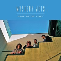 Show Me The Light — Mystery Jets