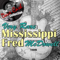 Very Rare Mississippi Fred - — Mississippi Fred McDowell