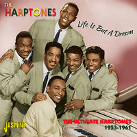 Life Is But A Dream - The Ultimate Harptones, 1953 - 1961 — The Harptones