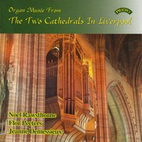 Organ Music from the Two Cathedrals in Liverpool — Noel Rawsthorne