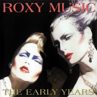 The Early Years — Roxy Music