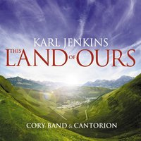 This Land of Ours — Karl Jenkins, Cantorion, The Cory Band, Георг Фридрих Гендель, Антонин Дворжак, Клеман Филибер Лео Делиб