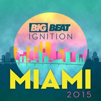 Big Beat Ignition Miami 2015 — Big Beat Ignition Miami 2015