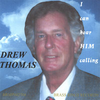 I can hear HIM calling — Drew Thomas