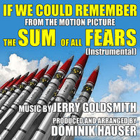 "The Sum Of All Fears: ""If We Could Remember"" - Theme from the Motion Picture (Jerry Goldsmith) — Dominik Hauser"