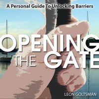 Opening the Gate: A Personal Guide to Unlocking Barriers — Leon Goltsman