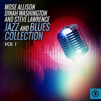 Mose Allison, Dinah Washington and Steve Lawrence Jazz and Blues Collection, Vol. 1 — Mose Allison, Dinah Washington, Steve Lawrence