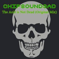 The Acid Is Not Dead — Chipsound3ad