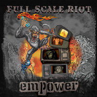 Full Scale Riot - Empower — Full Scale Riot