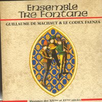 Guillaume de Machaut & Le Codex Faenza — Гийом де Машо, Ensemble Tre Fontane