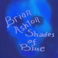 Shades of Blue — Brian Ashton