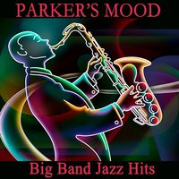 Parker's Mood: Big Band Jazz Hits — The O'Neill Brothers Group