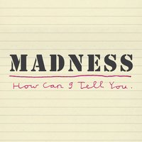 How Can I Tell You — Madness