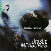 Drastic Measures — New Century Saxophone Quartet