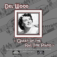 Queen of the Rag Time Piano — Del Wood