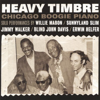 Heavy Timbre Chicago Boogie Piano — Blind John Davis, Sunnyland Slim, Willie Mabon, Jimmy Walker, an