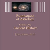 Foundations of Astrology, Vol. 1: Ancient History — J Lee Lehman