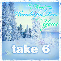 The Most Wonderful Time of the Year — Take 6