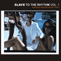 Slave To The Rhythm - Advanced Modern House Tunes — сборник