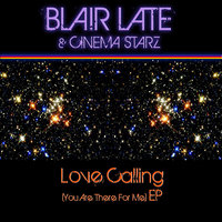 Love Calling (You Are There for Me) — Blair Late, Cinema Starz, Blair Late & Cinema Starz