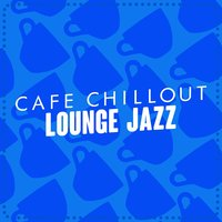 Cafe Chillout Lounge Jazz — Chillout Lounge Summertime Café