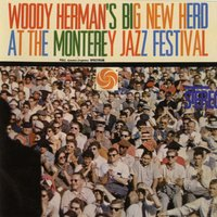 Big New Herd At The Monterey Jazz Festival — Woody Herman & His Orchestra