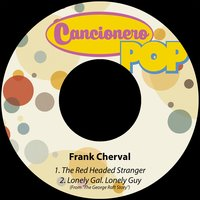 The Red Headed Stranger / Lonely Gal. Lonely Guy — Frank Cherval