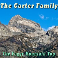 The Foggy Mountain Top — The Carter Family