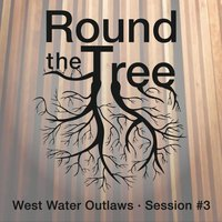 'Round the Tree at Immersive Studios - West Water Outlaws — West Water Outlaws