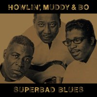 Superbad Blues — Howlin' Wolf, Muddy Waters, Bo Diddley