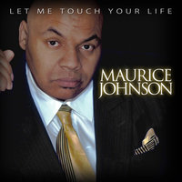 Let Me Touch Your Life — Maurice Johnson