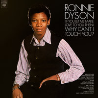 (If You Let Me Make Love To You Then) Why Can't I Touch You? — Ronnie Dyson
