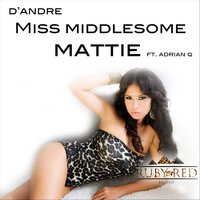 Miss Middlesome Mattie (feat. Adrian Q) — D'Andre