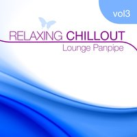 Relaxing Chillout 3 — Lounge Panpipe