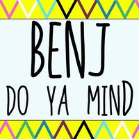 Do Ya Mind — Benj